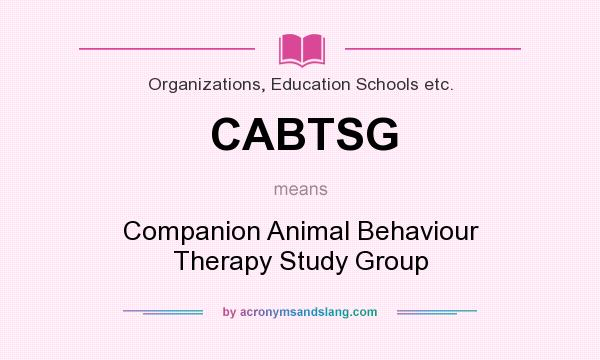 What does CABTSG mean? It stands for Companion Animal Behaviour Therapy Study Group