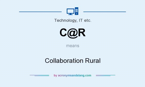 What does C@R mean? It stands for Collaboration Rural