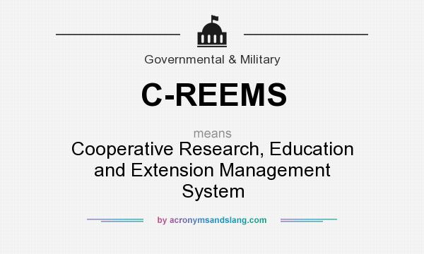 What does C-REEMS mean? It stands for Cooperative Research, Education and Extension Management System