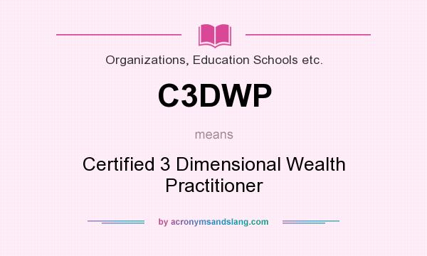 What does C3DWP mean? It stands for Certified 3 Dimensional Wealth Practitioner