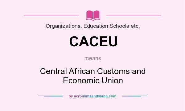 What does CACEU mean? It stands for Central African Customs and Economic Union