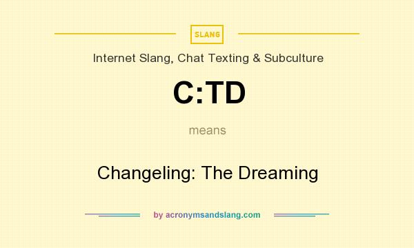 What does C:TD mean? It stands for Changeling: The Dreaming