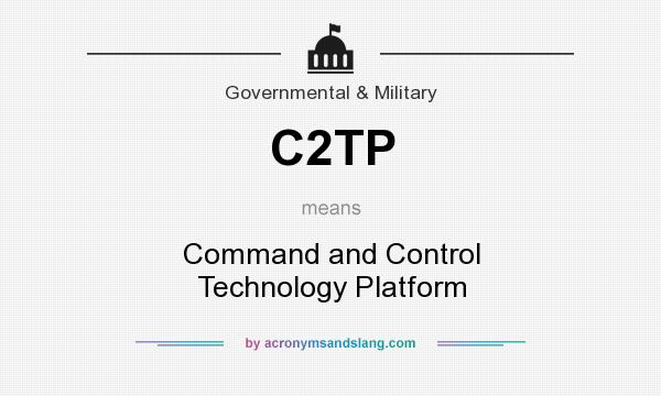What does C2TP mean? It stands for Command and Control Technology Platform
