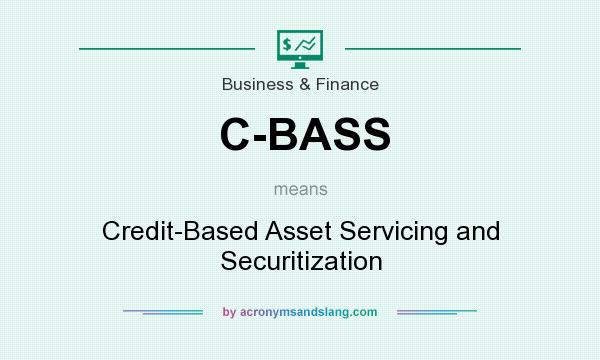 What does C-BASS mean? It stands for Credit-Based Asset Servicing and Securitization