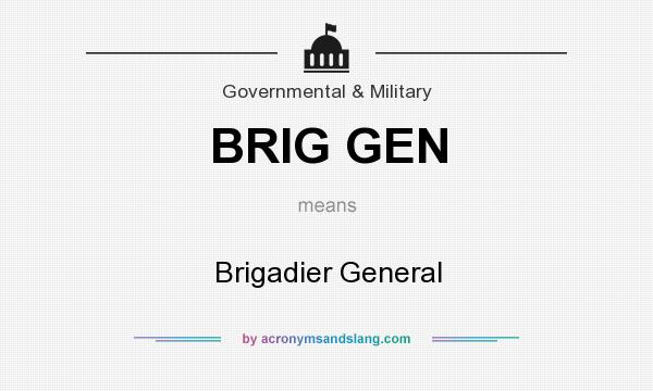 What does BRIG GEN mean? It stands for Brigadier General
