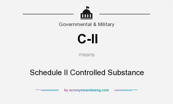What does C-II mean? It stands for Schedule II Controlled Substance