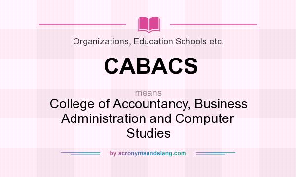 What does CABACS mean? It stands for College of Accountancy, Business Administration and Computer Studies