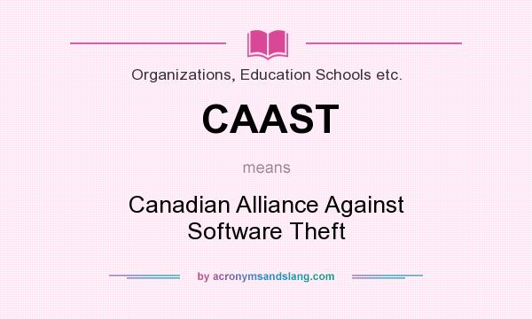 What does CAAST mean? It stands for Canadian Alliance Against Software Theft