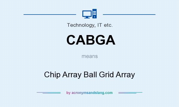 What does CABGA mean? It stands for Chip Array Ball Grid Array
