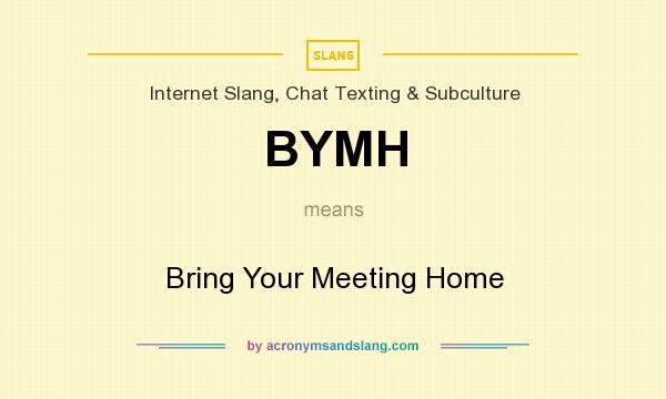 What does BYMH mean? It stands for Bring Your Meeting Home