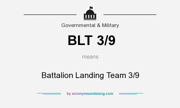 What does BLT 3/9 mean? It stands for Battalion Landing Team 3/9