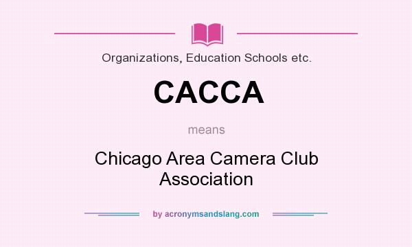 What does CACCA mean? It stands for Chicago Area Camera Club Association