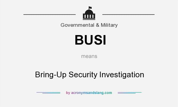 What does BUSI mean? It stands for Bring-Up Security Investigation