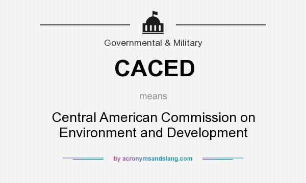 What does CACED mean? It stands for Central American Commission on Environment and Development