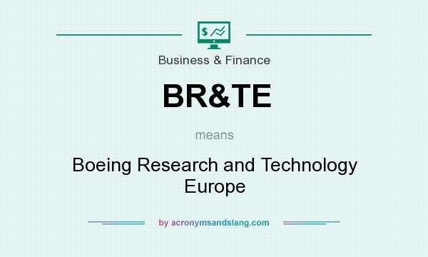 What does BR&TE mean? It stands for Boeing Research and Technology Europe