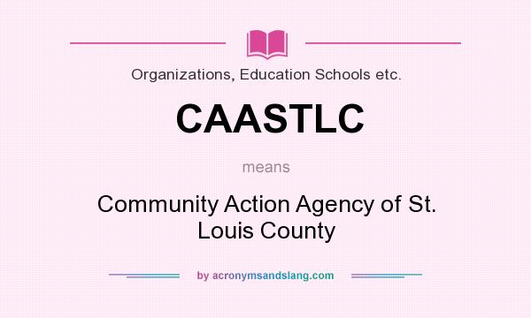 What does CAASTLC mean? It stands for Community Action Agency of St. Louis County