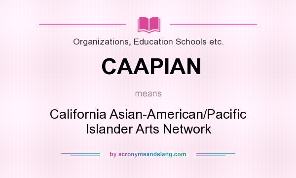 What does CAAPIAN mean? It stands for California Asian-American/Pacific Islander Arts Network
