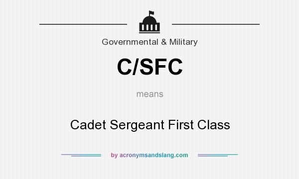 What does C/SFC mean? It stands for Cadet Sergeant First Class