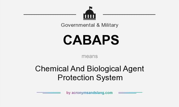 What does CABAPS mean? It stands for Chemical And Biological Agent Protection System