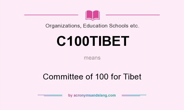 What does C100TIBET mean? It stands for Committee of 100 for Tibet