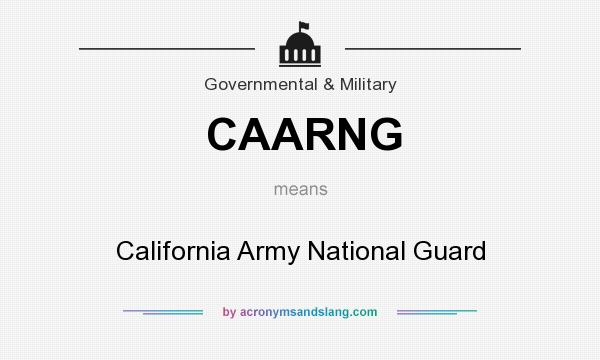 What does CAARNG mean? It stands for California Army National Guard