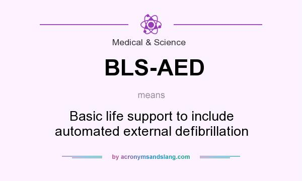 What does BLS-AED mean? - Definition of BLS-AED - BLS-AED stands ...