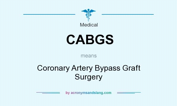 What does CABGS mean? It stands for Coronary Artery Bypass Graft Surgery
