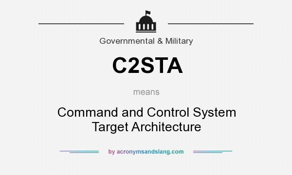 What does C2STA mean? It stands for Command and Control System Target Architecture