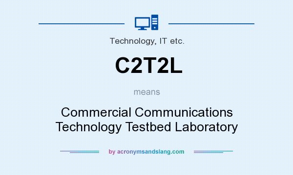 What does C2T2L mean? It stands for Commercial Communications Technology Testbed Laboratory