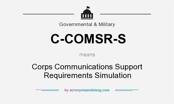 What does C-COMSR-S mean? It stands for Corps Communications Support Requirements Simulation