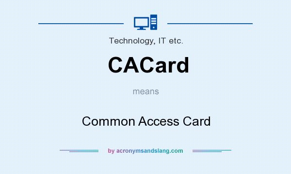 What does CACard mean? It stands for Common Access Card