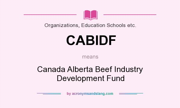 What does CABIDF mean? It stands for Canada Alberta Beef Industry Development Fund