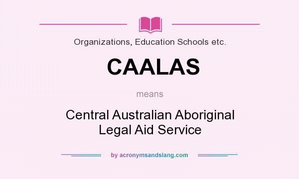 What does CAALAS mean? It stands for Central Australian Aboriginal Legal Aid Service