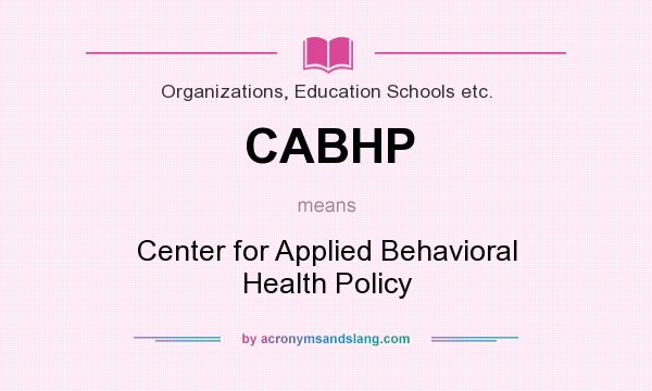 What does CABHP mean? It stands for Center for Applied Behavioral Health Policy