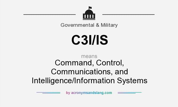 What does C3I/IS mean? It stands for Command, Control, Communications, and Intelligence/Information Systems