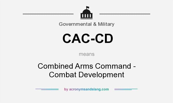 What does CAC-CD mean? It stands for Combined Arms Command - Combat Development