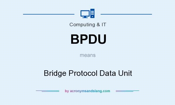 What does BPDU mean? It stands for Bridge Protocol Data Unit