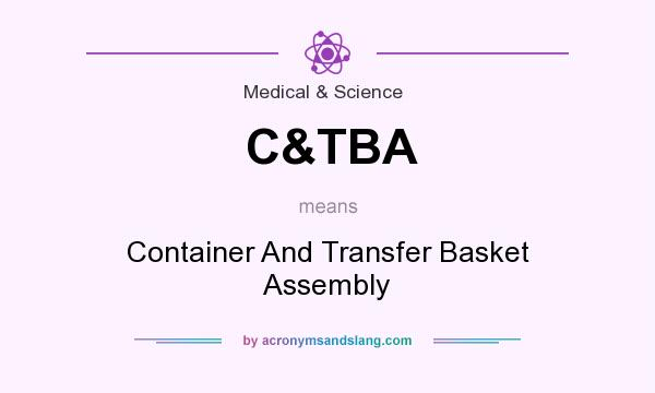 What does C&TBA mean? It stands for Container And Transfer Basket Assembly