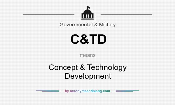 What does C&TD mean? It stands for Concept & Technology Development