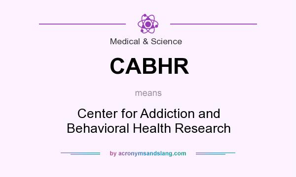 What does CABHR mean? It stands for Center for Addiction and Behavioral Health Research