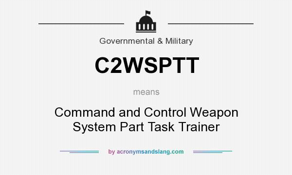 What does C2WSPTT mean? It stands for Command and Control Weapon System Part Task Trainer