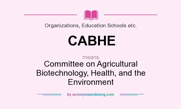 What does CABHE mean? It stands for Committee on Agricultural Biotechnology, Health, and the Environment