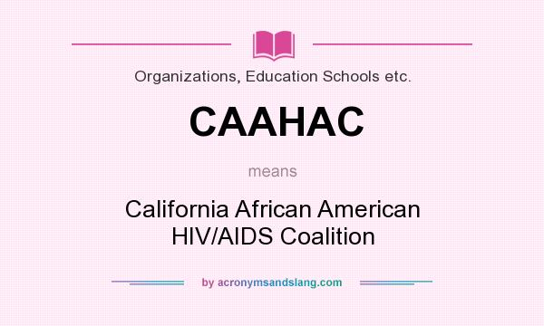 What does CAAHAC mean? It stands for California African American HIV/AIDS Coalition