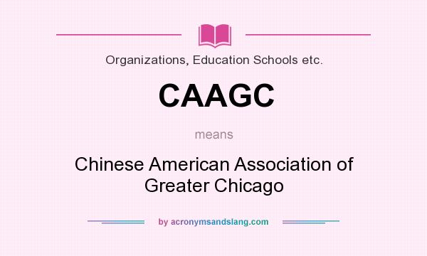 What does CAAGC mean? It stands for Chinese American Association of Greater Chicago