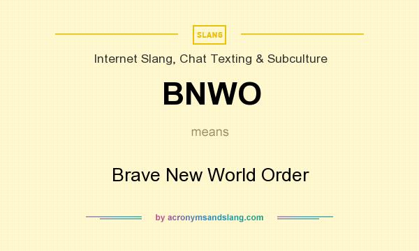 What does BNWO mean? It stands for Brave New World Order