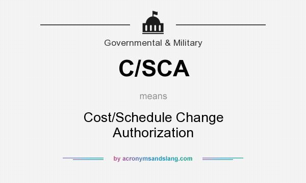 What does C/SCA mean? It stands for Cost/Schedule Change Authorization