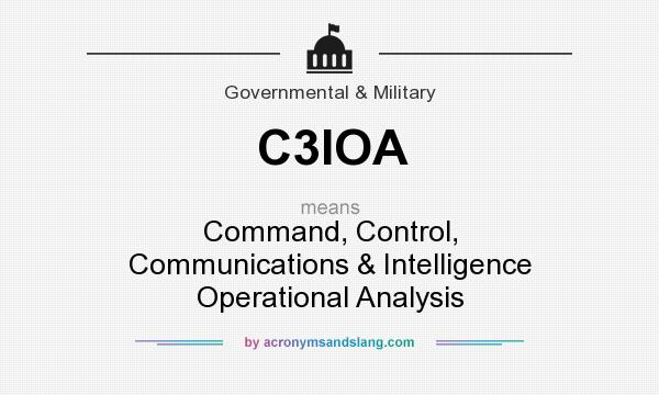What does C3IOA mean? It stands for Command, Control, Communications & Intelligence Operational Analysis