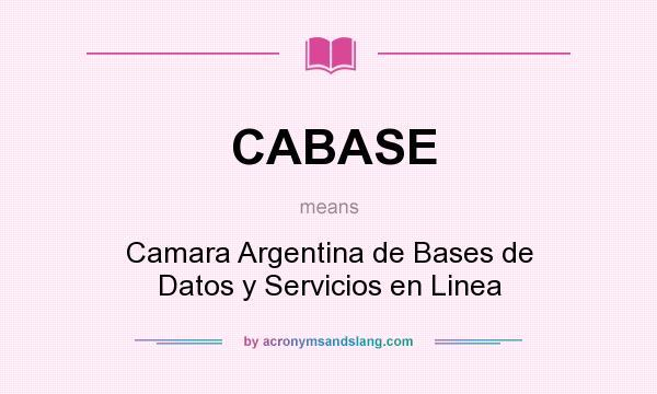 What does CABASE mean? It stands for Camara Argentina de Bases de Datos y Servicios en Linea