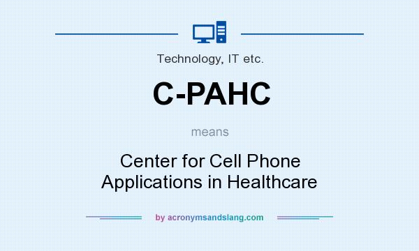 What does C-PAHC mean? It stands for Center for Cell Phone Applications in Healthcare