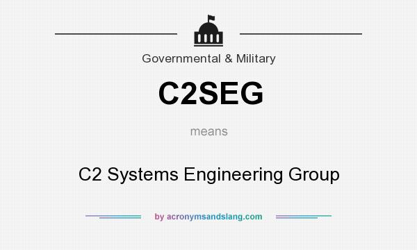 What does C2SEG mean? It stands for C2 Systems Engineering Group